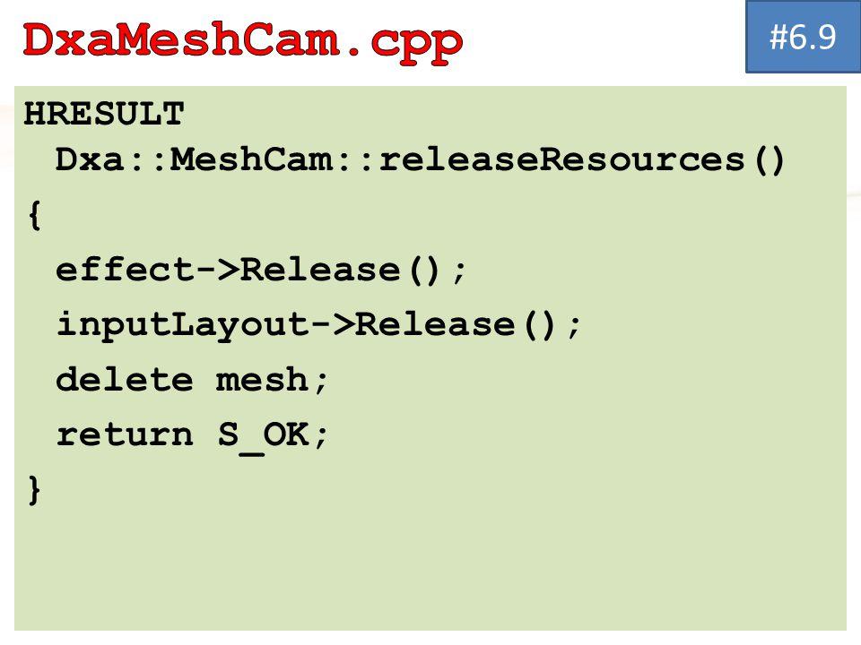 HRESULT Dxa::MeshCam::releaseResources() { effect->Release(); inputLayout->Release(); delete mesh; return S_OK; } #6.9