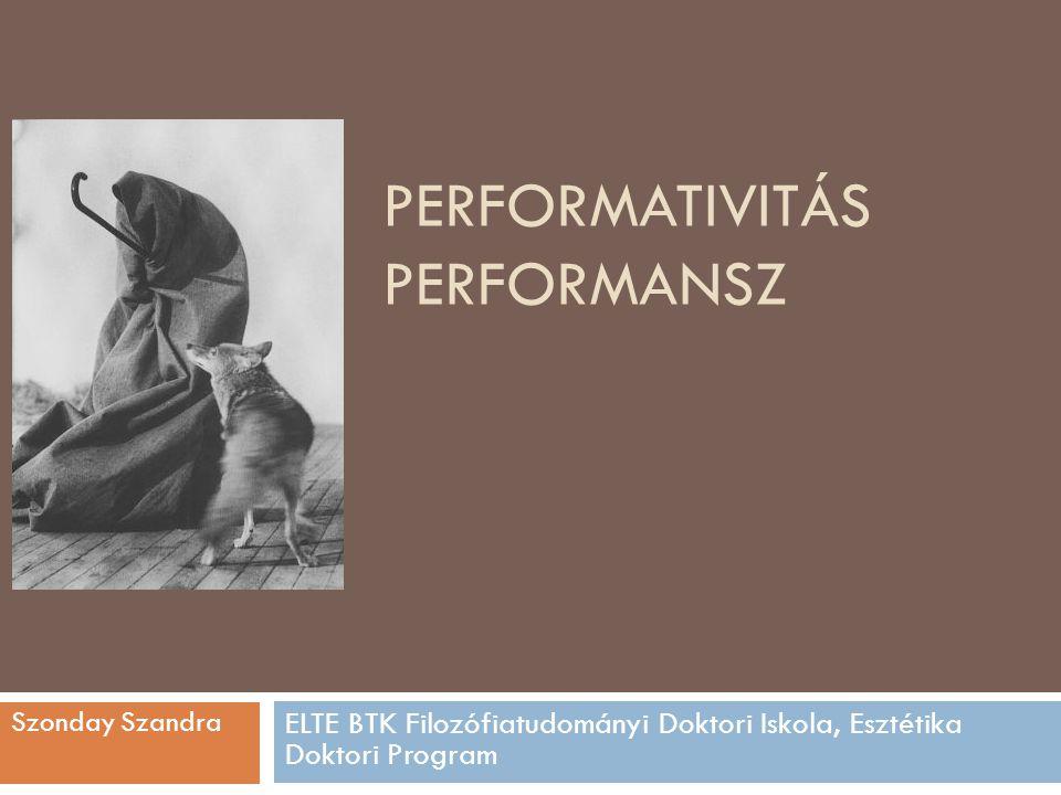 Fogalomértelmezés  Performance:  1.eljátszás, előadás, bemutatás (pl.