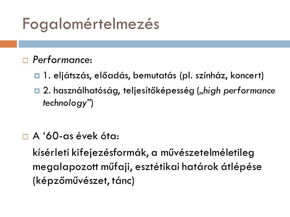 """Fogalomértelmezés  Performance:  1. eljátszás, előadás, bemutatás (pl. színház, koncert)  2. használhatóság, teljesítőképesség (""""high performance t"""