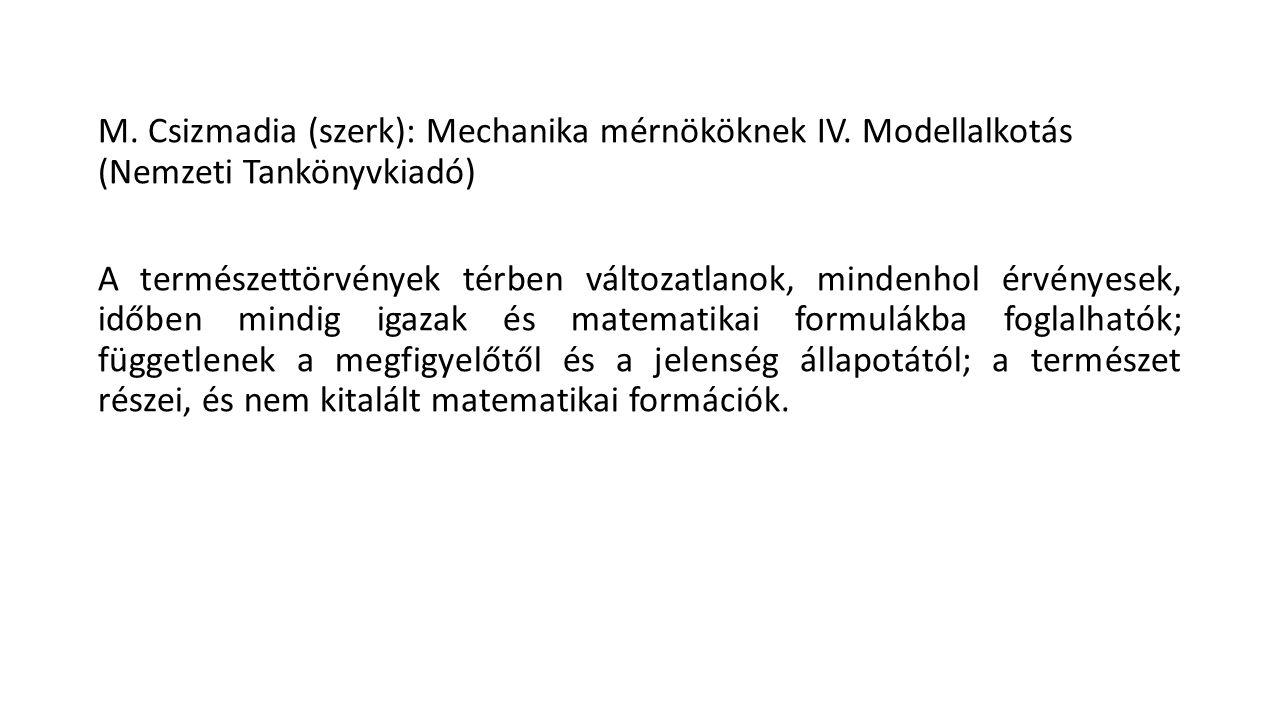 M. Csizmadia (szerk): Mechanika mérnököknek IV. Modellalkotás (Nemzeti Tankönyvkiadó) A természettörvények térben változatlanok, mindenhol érvényesek,