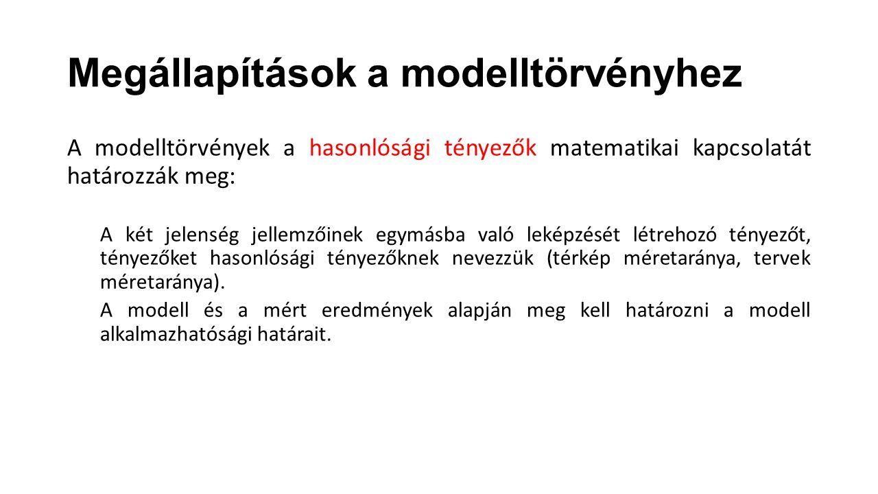 Megállapítások a modelltörvényhez A modelltörvények a hasonlósági tényezők matematikai kapcsolatát határozzák meg: A két jelenség jellemzőinek egymásb