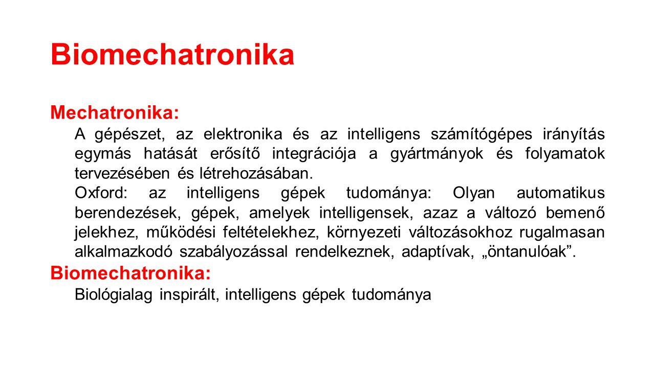 Biomechatronika Mechatronika: A gépészet, az elektronika és az intelligens számítógépes irányítás egymás hatását erősítő integrációja a gyártmányok és