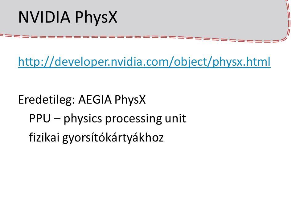 Hardware támogatás Modern grafikus kártyák használhatók általános célú számításokra – Általános feldolgozó egységek – CUDA PhysX is futhat a grafikus kártyán