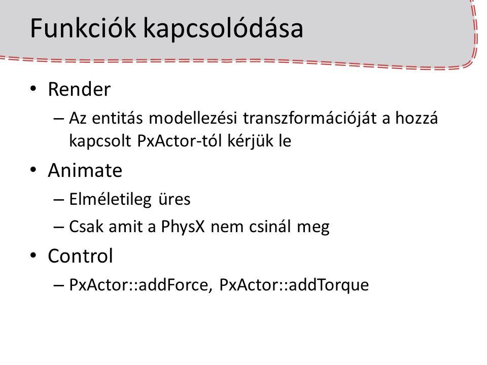 SDK, Scene létrehozása static PxDefaultErrorCallback gDefaultErrorCallback; static PxDefaultAllocator gDefaultAllocatorCallback; PxFoundation* foundation = PxCreateFoundation(PX_PHYSICS_VERSION, gDefaultAllocatorCallback, gDefaultErrorCallback); PxPhysics* physics = PxCreatePhysics(PX_PHYSICS_VERSION, *foundation, PxTolerancesScale(), false); PxSceneDesc sceneDesc(physics->getTolerancesScale()); sceneDesc.gravity = PxVec3(0.0f, -9.81f, 0.0f); PxScene* scene = physics->createScene(sceneDesc);
