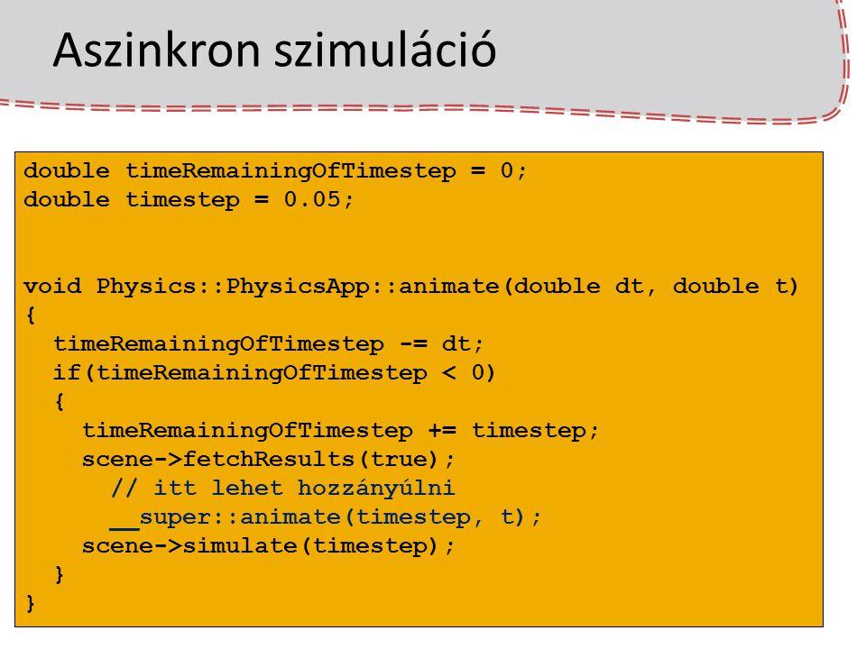 Fix időlépcső A PhysX SDK azt javasolja, hogy a fix dt-vel dolgozzunk + determinisztikus működés Akkor lépünk, ha eltelt az időlépcső
