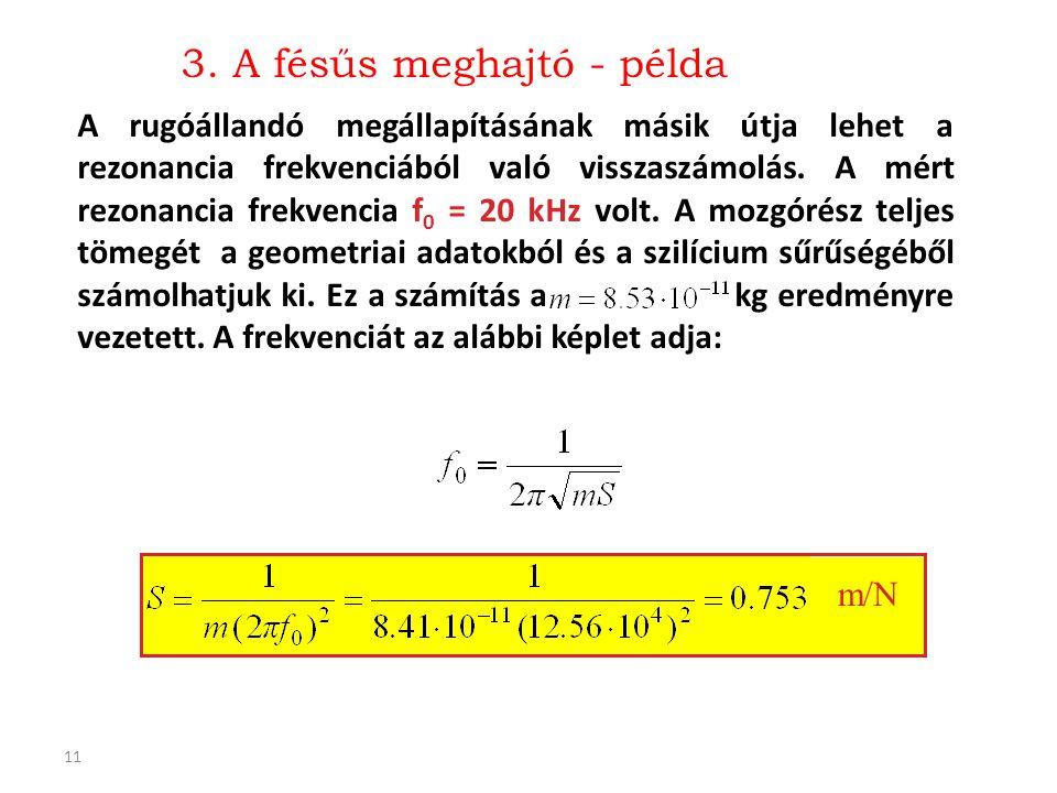 11 A rugóállandó megállapításának másik útja lehet a rezonancia frekvenciából való visszaszámolás. A mért rezonancia frekvencia f 0 = 20 kHz volt. A m