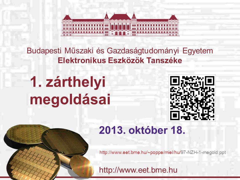 http://www.eet.bme.hu Budapesti Műszaki és Gazdaságtudományi Egyetem Elektronikus Eszközök Tanszéke 1. zárthelyi megoldásai 2013. október 18. http://w