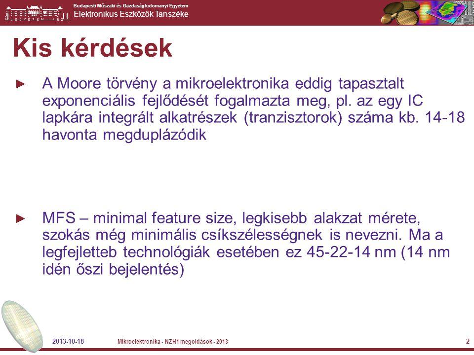 Budapesti Műszaki és Gazdaságtudomanyi Egyetem Elektronikus Eszközök Tanszéke 2013-10-18 Mikroelektronika - NZH1 megoldások - 2013 2 Kis kérdések ► A