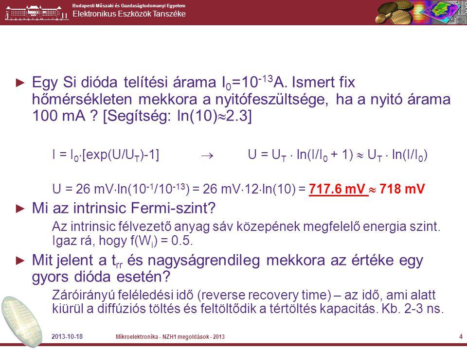 Budapesti Műszaki és Gazdaságtudomanyi Egyetem Elektronikus Eszközök Tanszéke ► Egy Si dióda telítési árama I 0 =10 -13 A. Ismert fix hőmérsékleten me