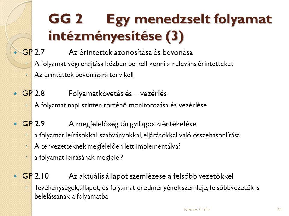 GG 2 Egy menedzselt folyamat intézményesítése (3) GP 2.7Az érintettek azonosítása és bevonása ◦ A folyamat végrehajtása közben be kell vonni a releván