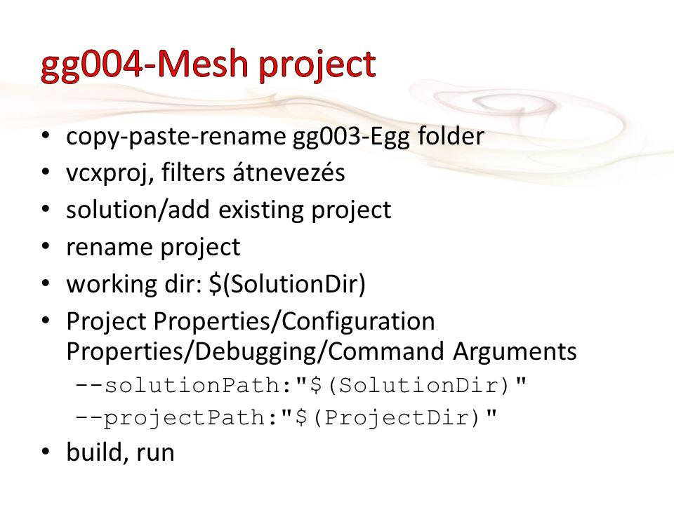 copy-paste-rename gg003-Egg folder vcxproj, filters átnevezés solution/add existing project rename project working dir: $(SolutionDir) Project Properties/Configuration Properties/Debugging/Command Arguments --solutionPath: $(SolutionDir) --projectPath: $(ProjectDir) build, run