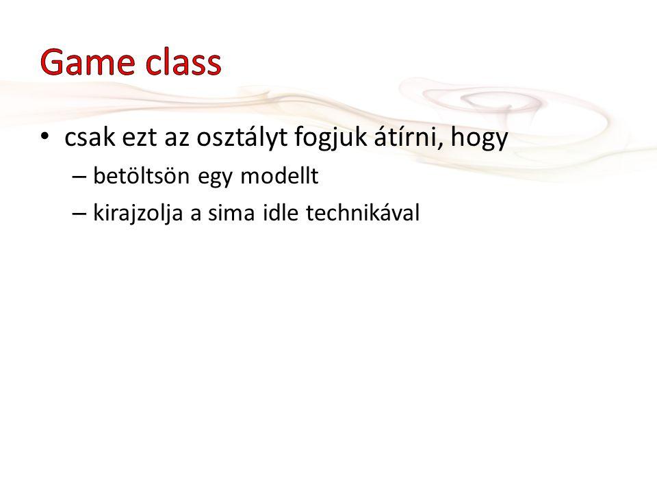 csak ezt az osztályt fogjuk átírni, hogy – betöltsön egy modellt – kirajzolja a sima idle technikával
