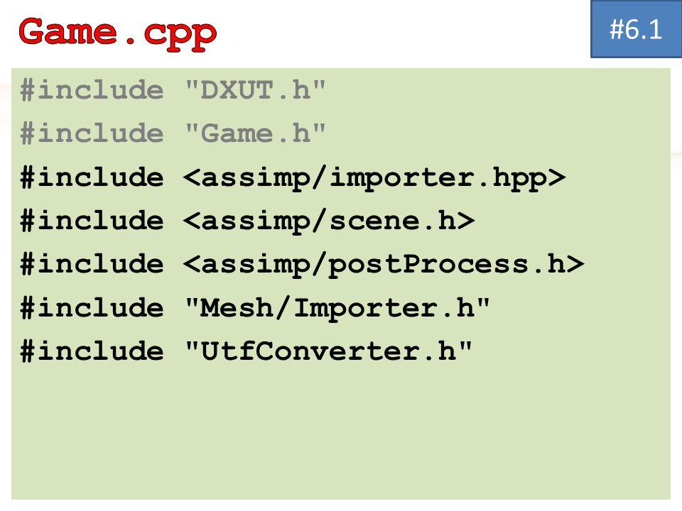 #include DXUT.h #include Game.h #include #include Mesh/Importer.h #include UtfConverter.h #6.1