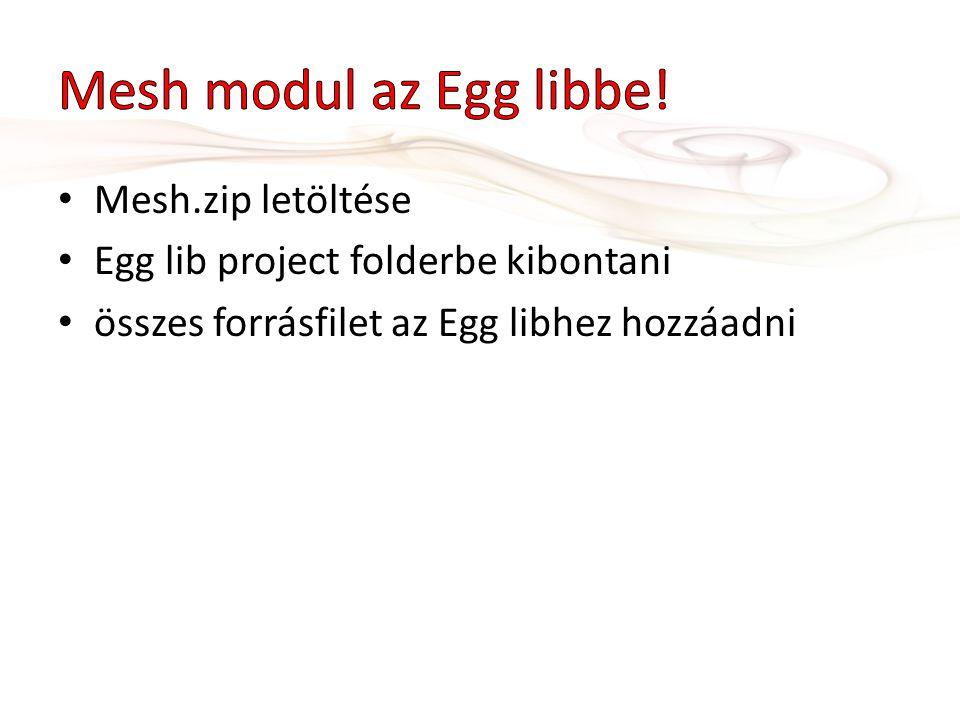 Mesh.zip letöltése Egg lib project folderbe kibontani összes forrásfilet az Egg libhez hozzáadni