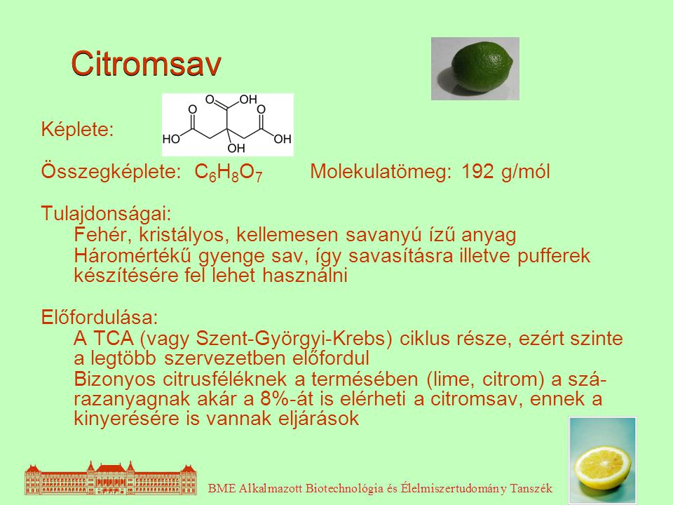 2 Képlete: Összegképlete: C 6 H 8 O 7 Molekulatömeg: 192 g/mól Tulajdonságai: Fehér, kristályos, kellemesen savanyú ízű anyag Háromértékű gyenge sav,