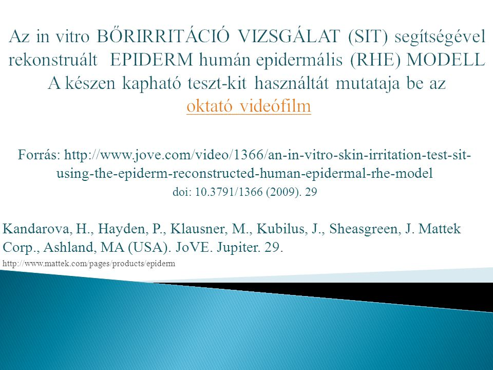 Forrás: http://www.jove.com/video/1366/an-in-vitro-skin-irritation-test-sit- using-the-epiderm-reconstructed-human-epidermal-rhe-model doi: 10.3791/1366 (2009).