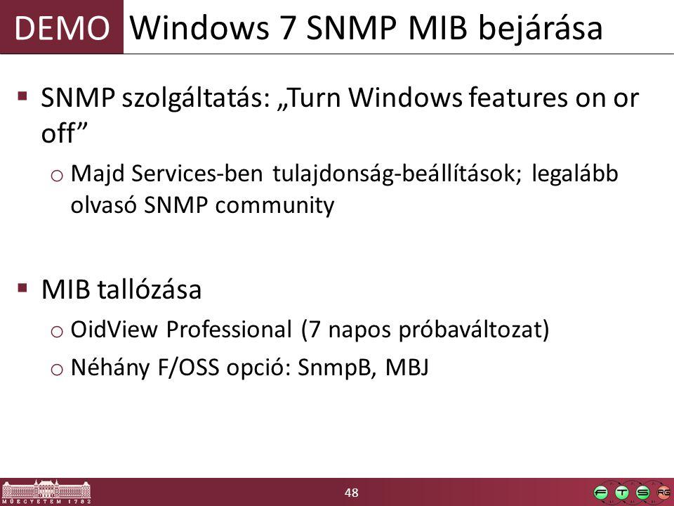 """48 DEMO  SNMP szolgáltatás: """"Turn Windows features on or off o Majd Services-ben tulajdonság-beállítások; legalább olvasó SNMP community  MIB tallózása o OidView Professional (7 napos próbaváltozat) o Néhány F/OSS opció: SnmpB, MBJ Windows 7 SNMP MIB bejárása"""