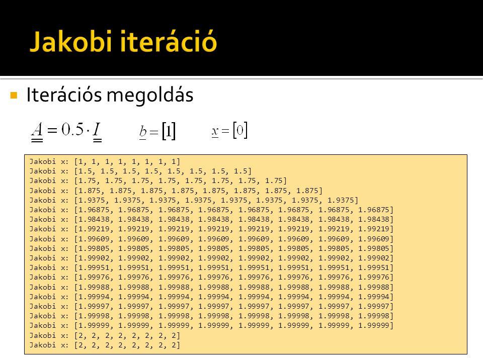  Iterációs megoldás Jakobi x: [1, 1, 1, 1, 1, 1, 1, 1] Jakobi x: [1.5, 1.5, 1.5, 1.5, 1.5, 1.5, 1.5, 1.5] Jakobi x: [1.75, 1.75, 1.75, 1.75, 1.75, 1.