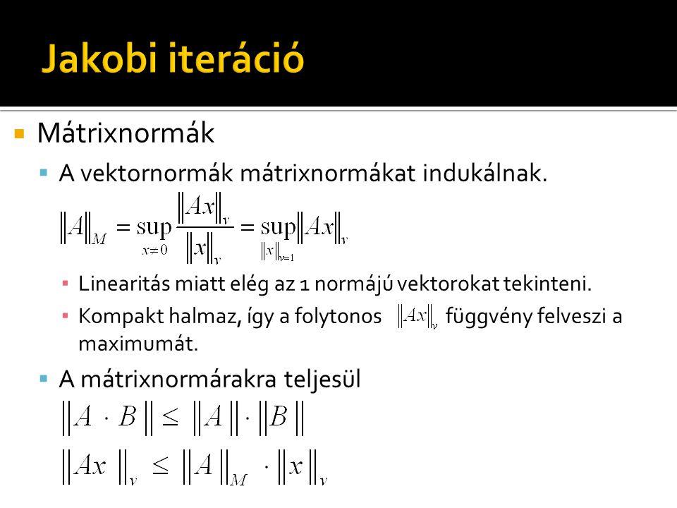  Mátrixnormák  A vektornormák mátrixnormákat indukálnak. ▪ Linearitás miatt elég az 1 normájú vektorokat tekinteni. ▪ Kompakt halmaz, így a folytono