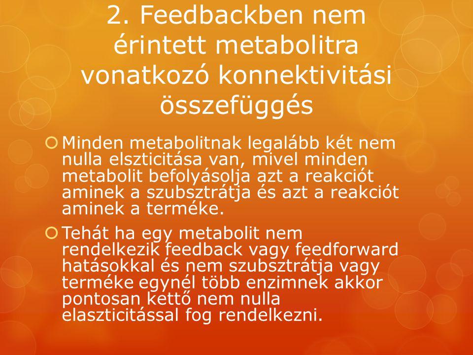 2. Feedbackben nem érintett metabolitra vonatkozó konnektivitási összefüggés  Minden metabolitnak legalább két nem nulla elszticitása van, mivel mind