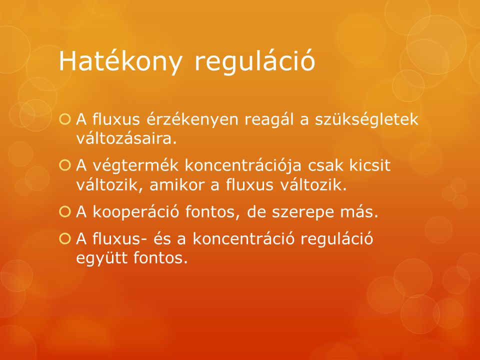 Hatékony reguláció  A fluxus érzékenyen reagál a szükségletek változásaira.  A végtermék koncentrációja csak kicsit változik, amikor a fluxus változ