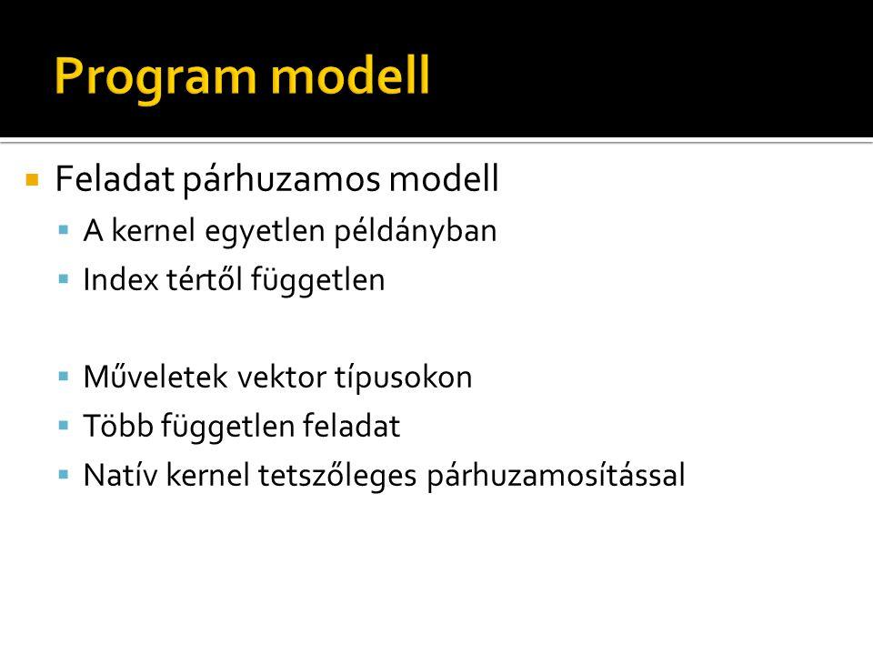  Feladat párhuzamos modell  A kernel egyetlen példányban  Index tértől független  Műveletek vektor típusokon  Több független feladat  Natív kernel tetszőleges párhuzamosítással