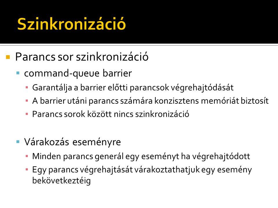  Parancs sor szinkronizáció  command-queue barrier ▪ Garantálja a barrier előtti parancsok végrehajtódását ▪ A barrier utáni parancs számára konzisz