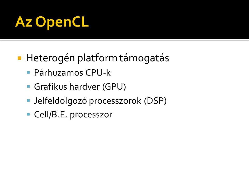  Heterogén platform támogatás  Párhuzamos CPU-k  Grafikus hardver (GPU)  Jelfeldolgozó processzorok (DSP)  Cell/B.E.