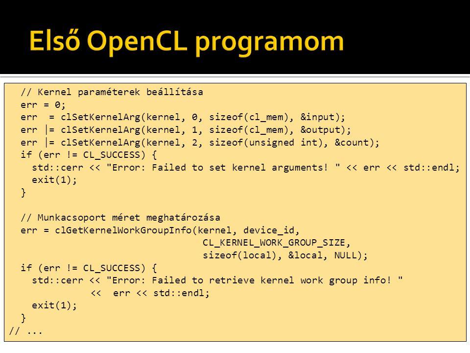 // Kernel paraméterek beállítása err = 0; err = clSetKernelArg(kernel, 0, sizeof(cl_mem), &input); err |= clSetKernelArg(kernel, 1, sizeof(cl_mem), &o