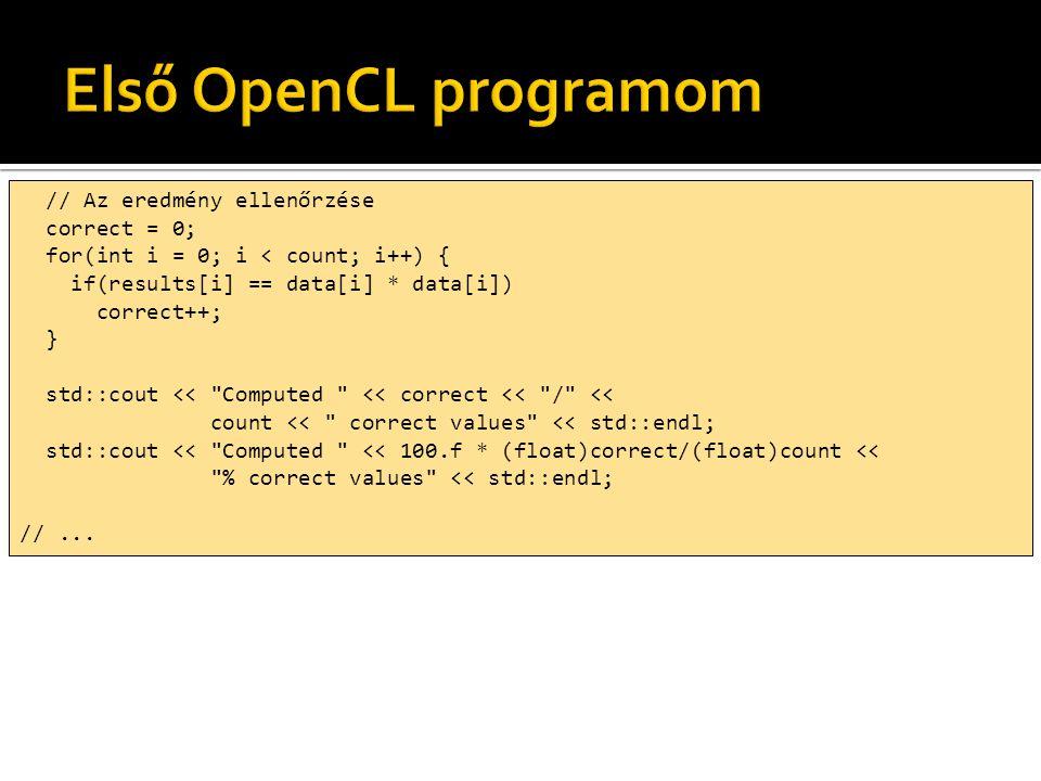 // Az eredmény ellenőrzése correct = 0; for(int i = 0; i < count; i++) { if(results[i] == data[i] * data[i]) correct++; } std::cout << Computed << correct << / << count << correct values << std::endl; std::cout << Computed << 100.f * (float)correct/(float)count << % correct values << std::endl; //...