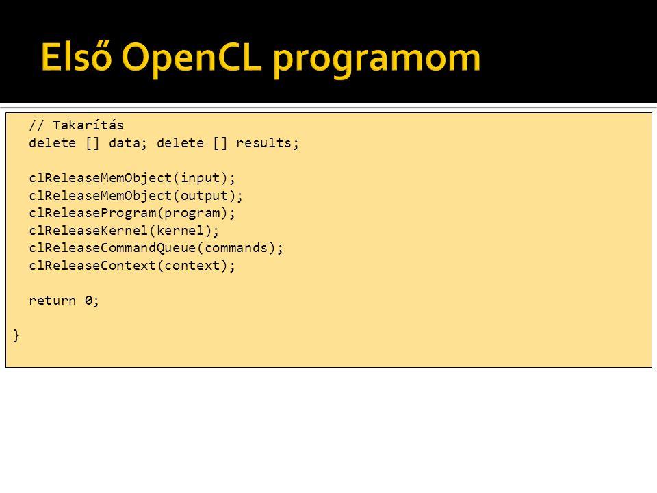 // Takarítás delete [] data; delete [] results; clReleaseMemObject(input); clReleaseMemObject(output); clReleaseProgram(program); clReleaseKernel(kern