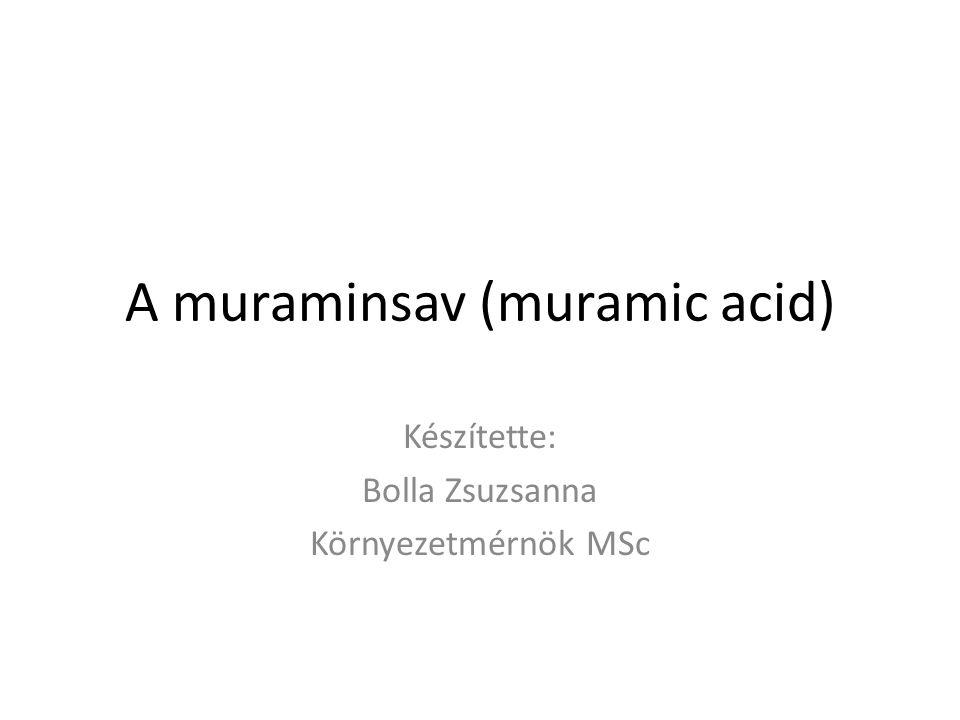 A muraminsav (2-amino-3-o-(1carboxyethyl)-2- deoxy-D-glucose) egy aminosav cukor részét képezi.