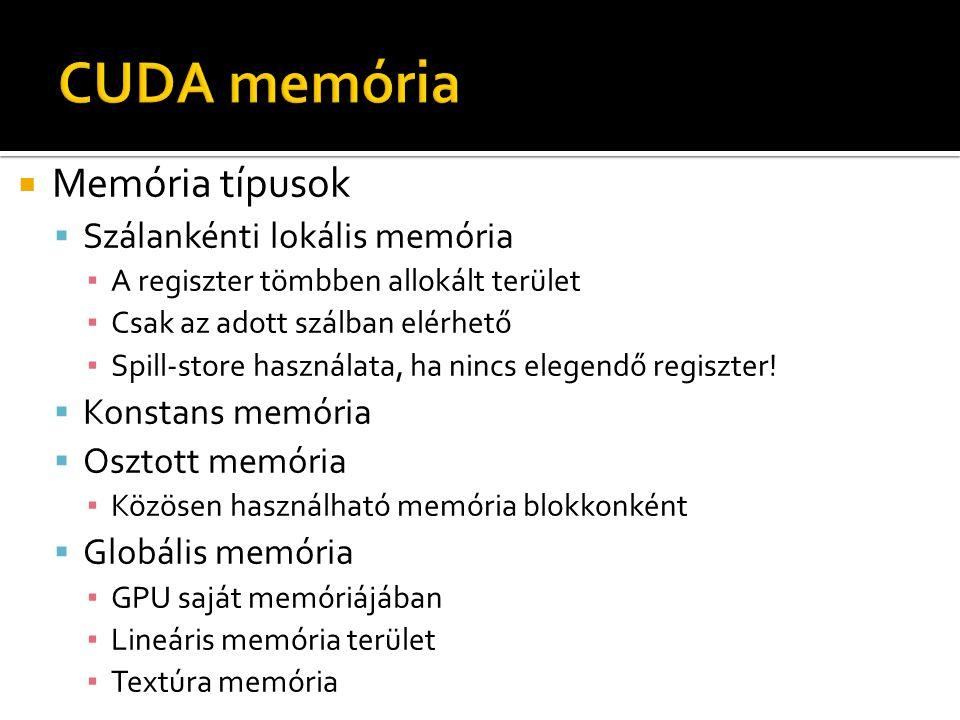  Memória típusok  Szálankénti lokális memória ▪ A regiszter tömbben allokált terület ▪ Csak az adott szálban elérhető ▪ Spill-store használata, ha nincs elegendő regiszter.