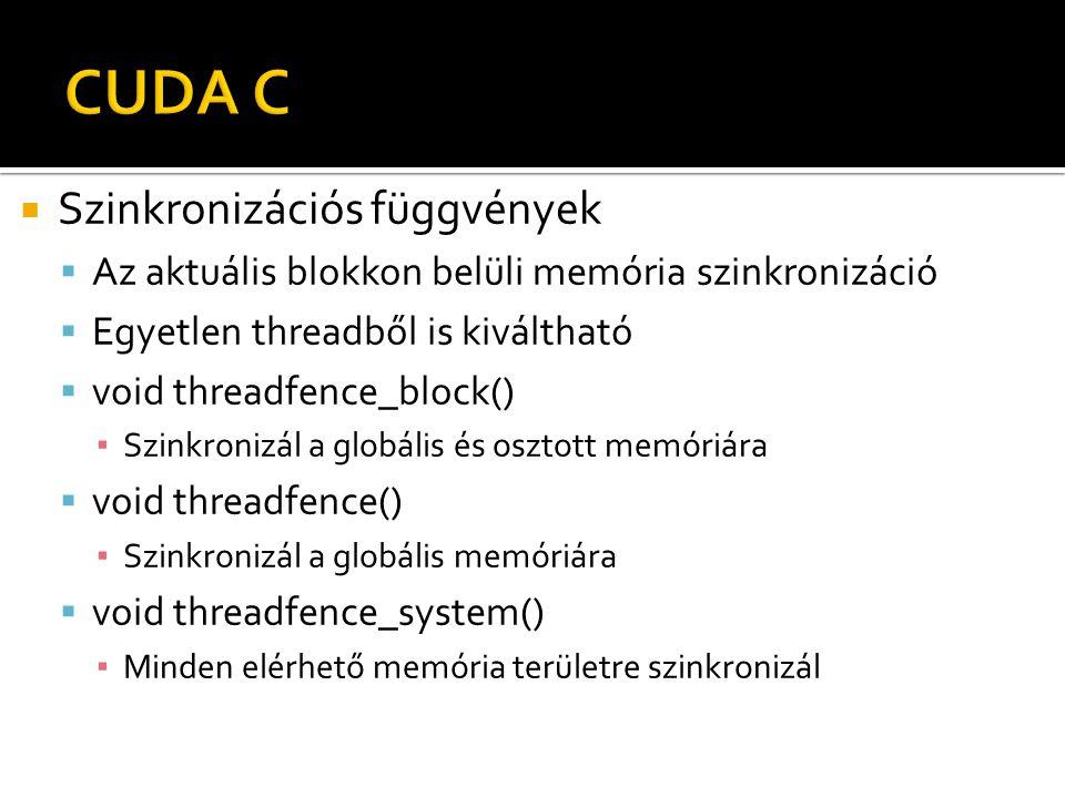  Szinkronizációs függvények  Az aktuális blokkon belüli memória szinkronizáció  Egyetlen threadből is kiváltható  void threadfence_block() ▪ Szinkronizál a globális és osztott memóriára  void threadfence() ▪ Szinkronizál a globális memóriára  void threadfence_system() ▪ Minden elérhető memória területre szinkronizál