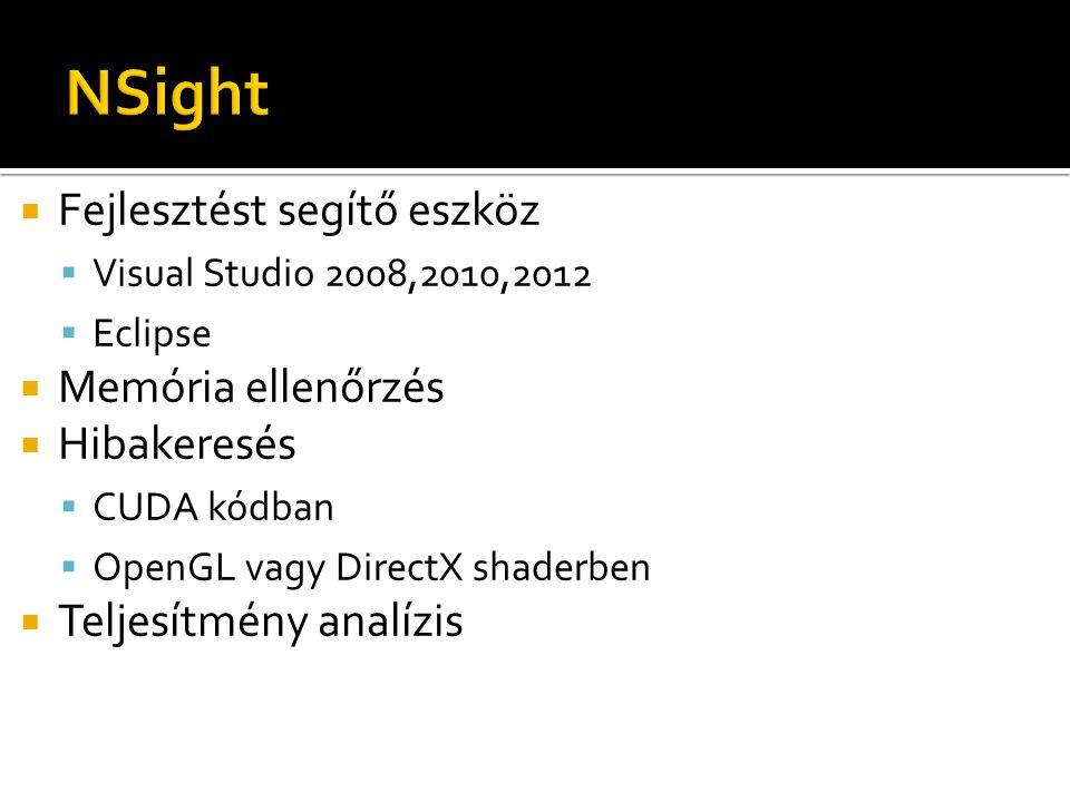  Fejlesztést segítő eszköz  Visual Studio 2008,2010,2012  Eclipse  Memória ellenőrzés  Hibakeresés  CUDA kódban  OpenGL vagy DirectX shaderben  Teljesítmény analízis