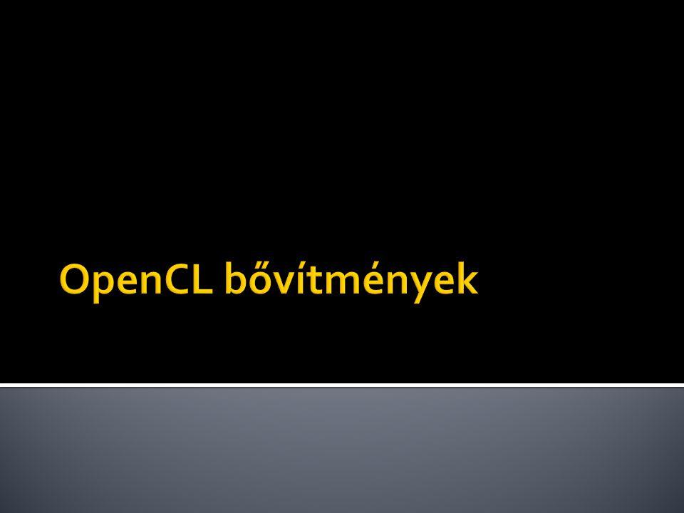  Buffer objektum megosztása  OpenGL vertex buffer mint OpenCL memória objektum GLuint vbo; glGenBuffers(1, &vbo); glBindBuffer(GL_ARRAY_BUFFER, vbo); glBufferData(GL_ARRAY_BUFFER, size, 0, GL_DYNAMIC_DRAW); cl_mem vboCL; vboCL = clCreateFromGLBuffer(sharedContext, CL_MEM_WRITE_ONLY, vbo, NULL);