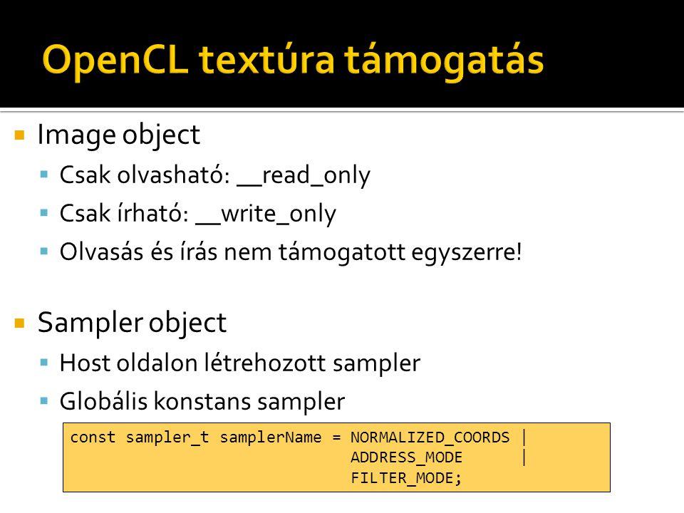  Image object  Csak olvasható: __read_only  Csak írható: __write_only  Olvasás és írás nem támogatott egyszerre!  Sampler object  Host oldalon l