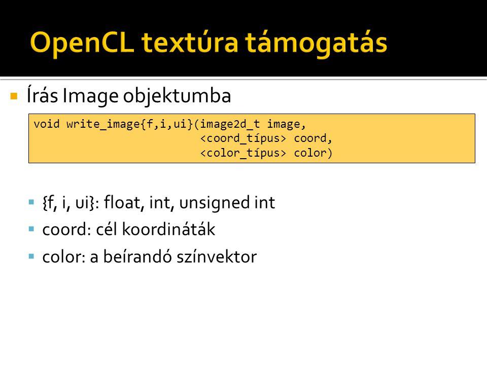  Írás Image objektumba  {f, i, ui}: float, int, unsigned int  coord: cél koordináták  color: a beírandó színvektor void write_image{f,i,ui}(image2d_t image, coord, color)