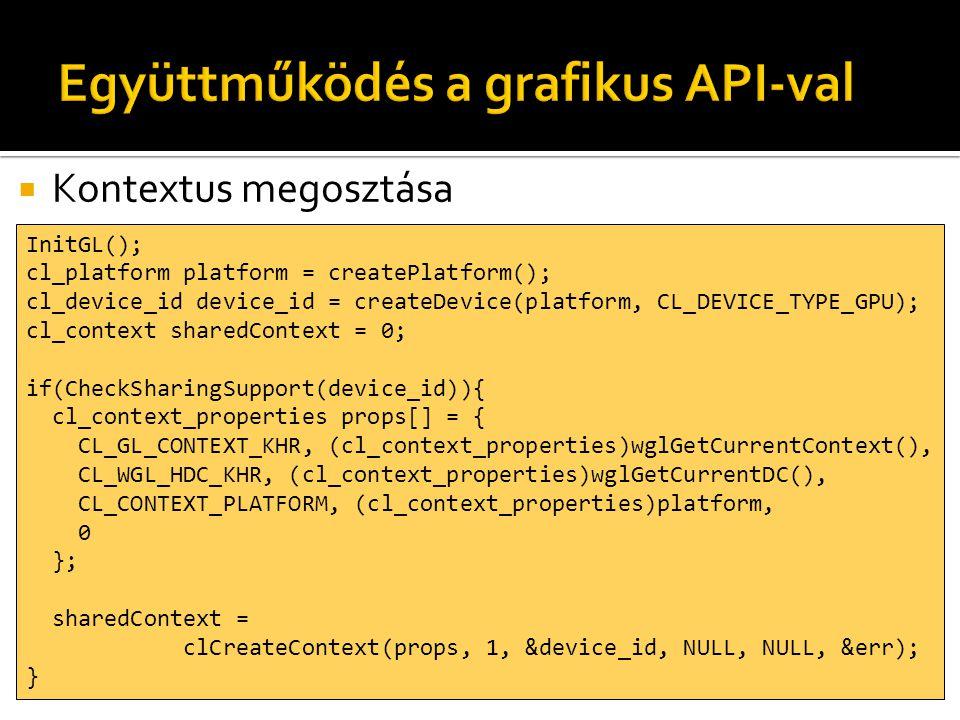  Kontextus megosztása InitGL(); cl_platform platform = createPlatform(); cl_device_id device_id = createDevice(platform, CL_DEVICE_TYPE_GPU); cl_cont