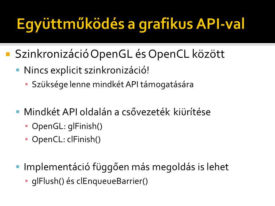  Szinkronizáció OpenGL és OpenCL között  Nincs explicit szinkronizáció! ▪ Szüksége lenne mindkét API támogatására  Mindkét API oldalán a csővezeték