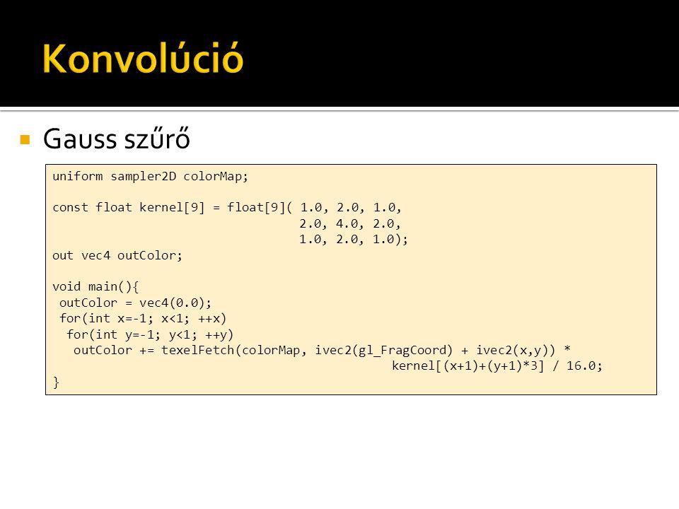  Több szín attachment használata out vec4 outColor[3]; void main(void){ outColor[0] = vec4(1.0, 0.0, 0.0, 1.0); outColor[1] = vec4(0.0, 1.0, 0.0, 1.0); outColor[2] = vec4(0.0, 0.0, 1.0, 1.0); } out vec4 outColor[3]; void main(void){ outColor = vec4[3]( vec4(1.0, 0.0, 0.0, 1.0), vec4(1.0, 0.0, 0.0, 1.0), vec4(1.0, 0.0, 0.0, 1.0)); }