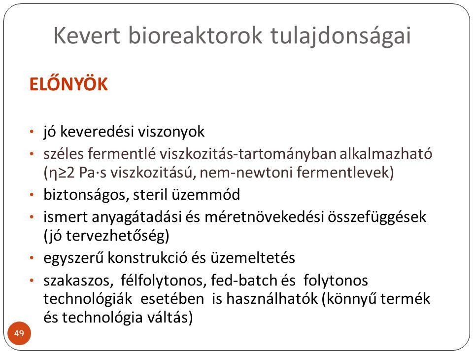 Kevert bioreaktorok tulajdonságai ELŐNYÖK jó keveredési viszonyok széles fermentlé viszkozitás-tartományban alkalmazható (η≥2 Pa∙s viszkozitású, nem-n