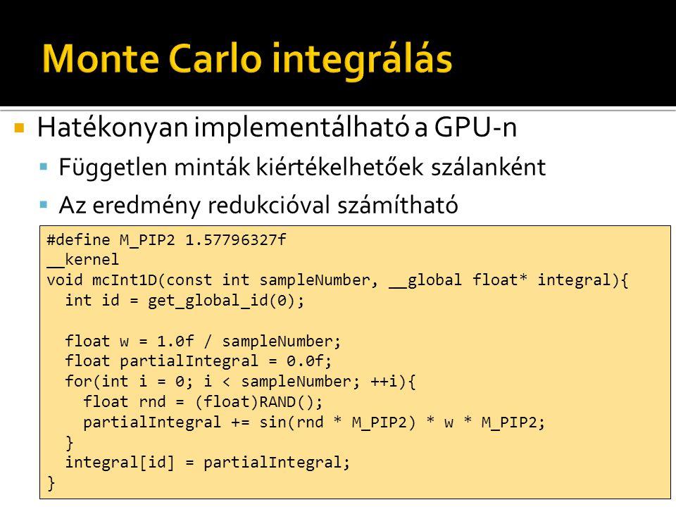  Hatékonyan implementálható a GPU-n  Független minták kiértékelhetőek szálanként  Az eredmény redukcióval számítható #define M_PIP2 1.57796327f __k