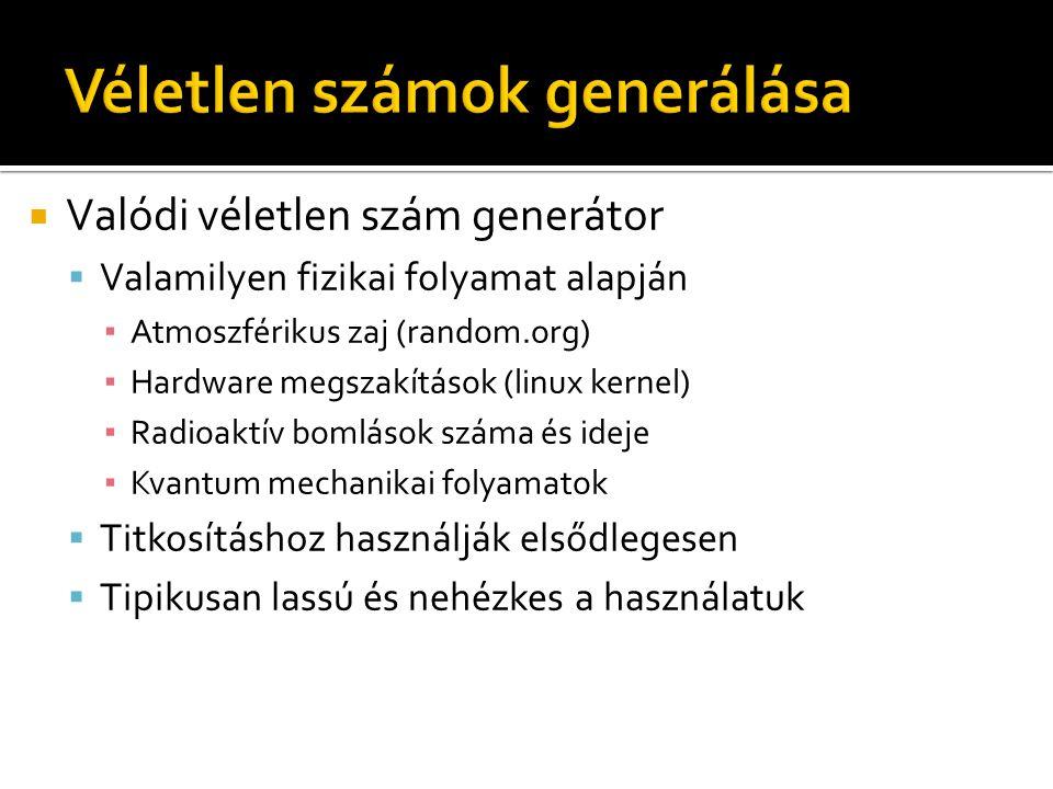  Valódi véletlen szám generátor  Valamilyen fizikai folyamat alapján ▪ Atmoszférikus zaj (random.org) ▪ Hardware megszakítások (linux kernel) ▪ Radi