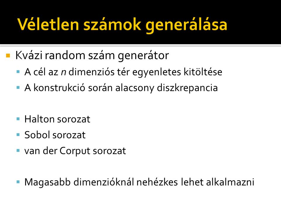  Kvázi random szám generátor  A cél az n dimenziós tér egyenletes kitöltése  A konstrukció során alacsony diszkrepancia  Halton sorozat  Sobol so