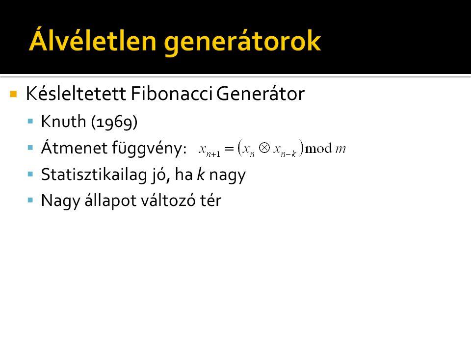  Késleltetett Fibonacci Generátor  Knuth (1969)  Átmenet függvény:  Statisztikailag jó, ha k nagy  Nagy állapot változó tér