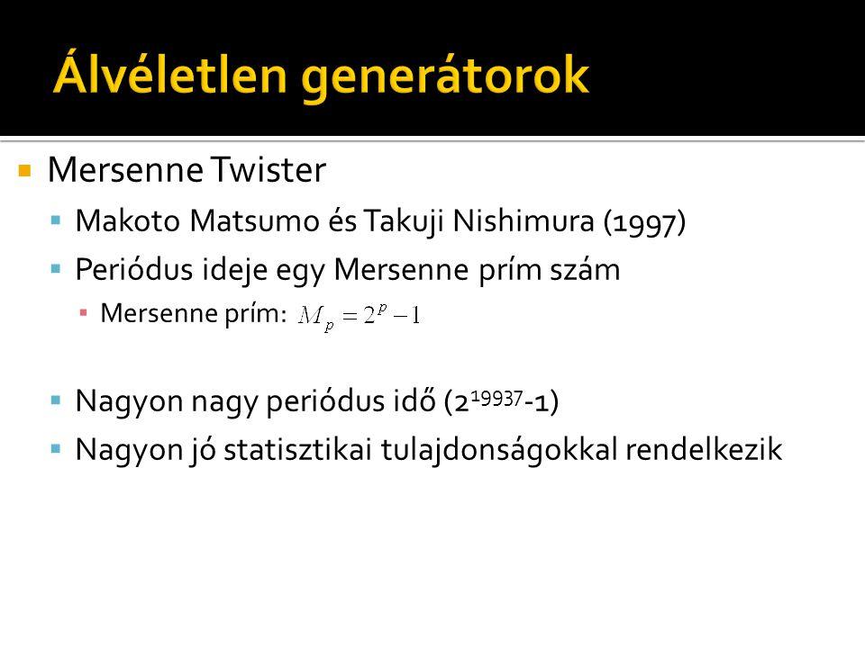  Mersenne Twister  Makoto Matsumo és Takuji Nishimura (1997)  Periódus ideje egy Mersenne prím szám ▪ Mersenne prím:  Nagyon nagy periódus idő (2 19937 -1)  Nagyon jó statisztikai tulajdonságokkal rendelkezik