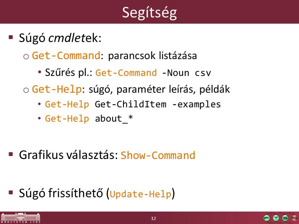 Segítség  Súgó cmdletek: o Get-Command : parancsok listázása Szűrés pl.: Get-Command -Noun csv o Get-Help : súgó, paraméter leírás, példák Get-Help Get-ChildItem -examples Get-Help about_*  Grafikus választás: Show-Command  Súgó frissíthető ( Update-Help ) 12