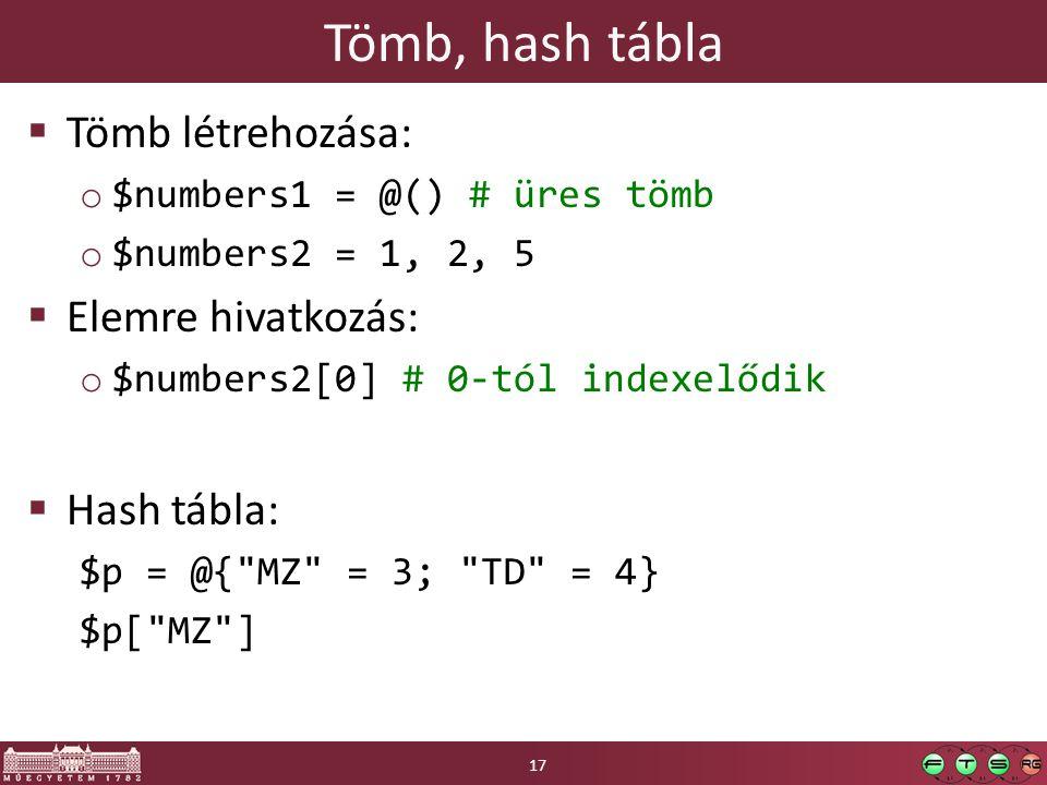 Tömb, hash tábla  Tömb létrehozása: o $numbers1 = @() # üres tömb o $numbers2 = 1, 2, 5  Elemre hivatkozás: o $numbers2[0] # 0-tól indexelődik  Hash tábla: $p = @{ MZ = 3; TD = 4} $p[ MZ ] 17