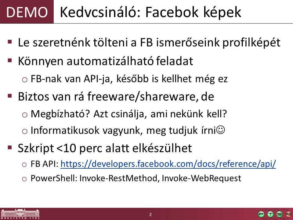 DEMO  Le szeretnénk tölteni a FB ismerőseink profilképét  Könnyen automatizálható feladat o FB-nak van API-ja, később is kellhet még ez  Biztos van rá freeware/shareware, de o Megbízható.